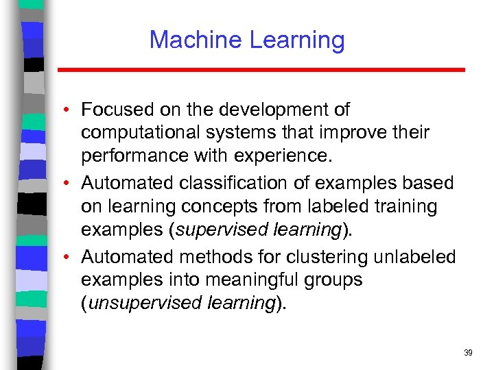 Machine Learning • Focused on the development of computational systems that improve their performance