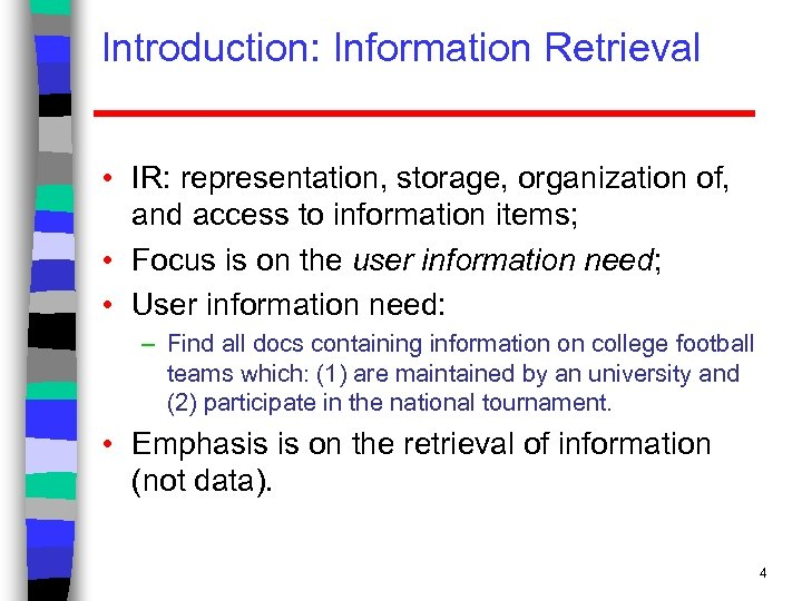 Introduction: Information Retrieval • IR: representation, storage, organization of, and access to information items;