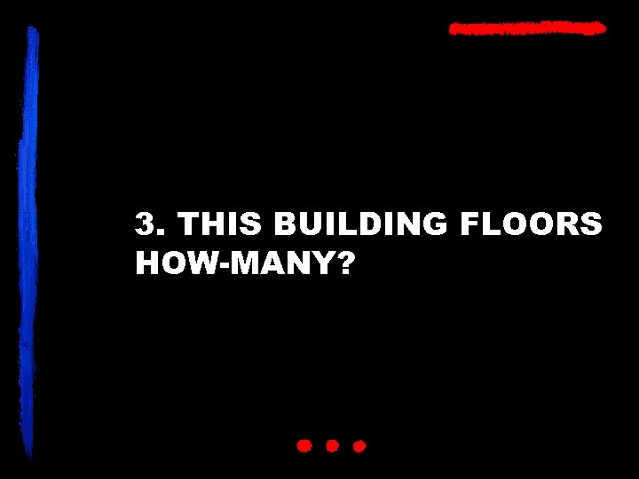 3. THIS BUILDING FLOORS HOW-MANY?