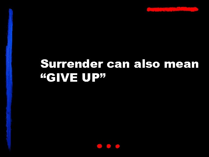 """Surrender can also mean """"GIVE UP"""""""