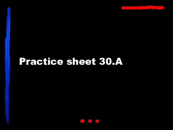 Practice sheet 30. A