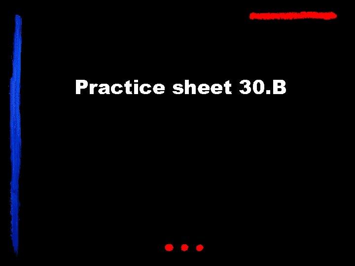 Practice sheet 30. B