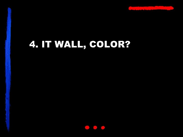 4. IT WALL, COLOR?