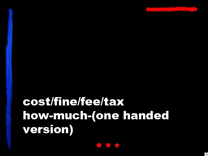 cost/fine/fee/tax how-much-(one handed version)