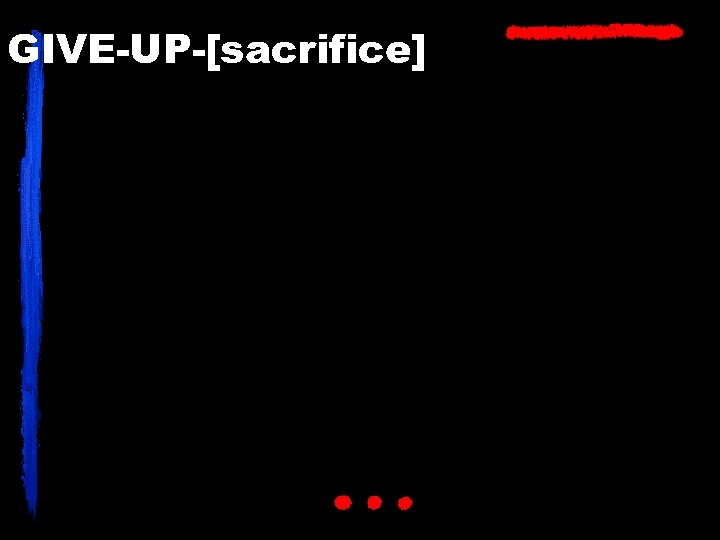 GIVE-UP-[sacrifice]