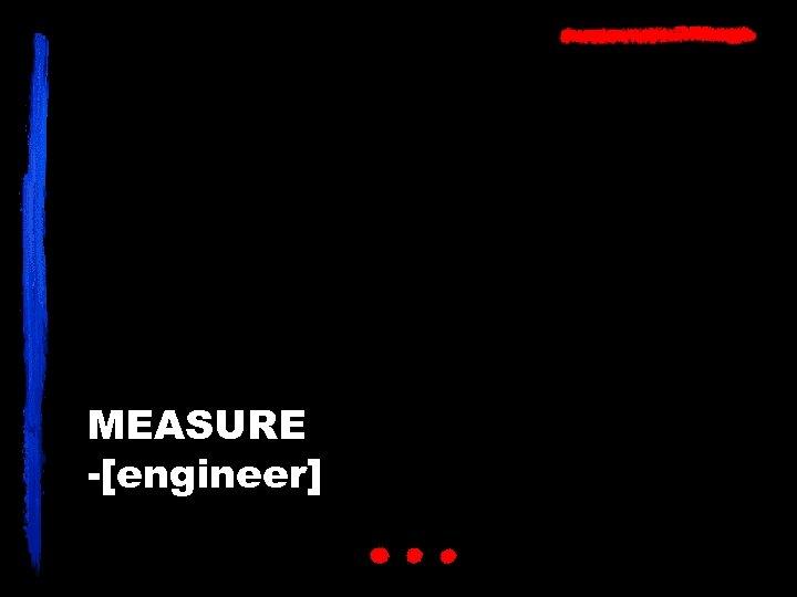 MEASURE -[engineer]
