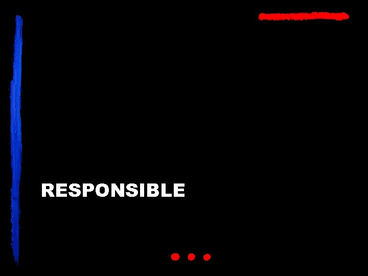 RESPONSIBLE