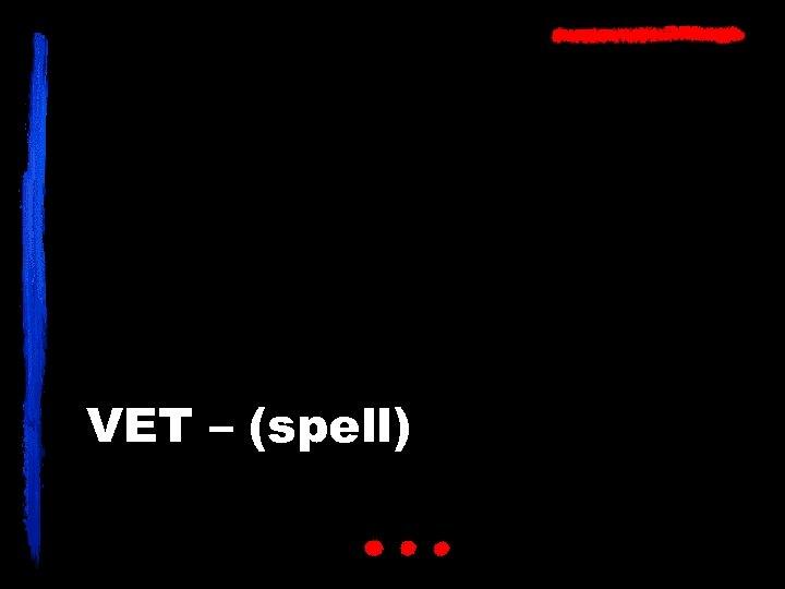 VET – (spell)
