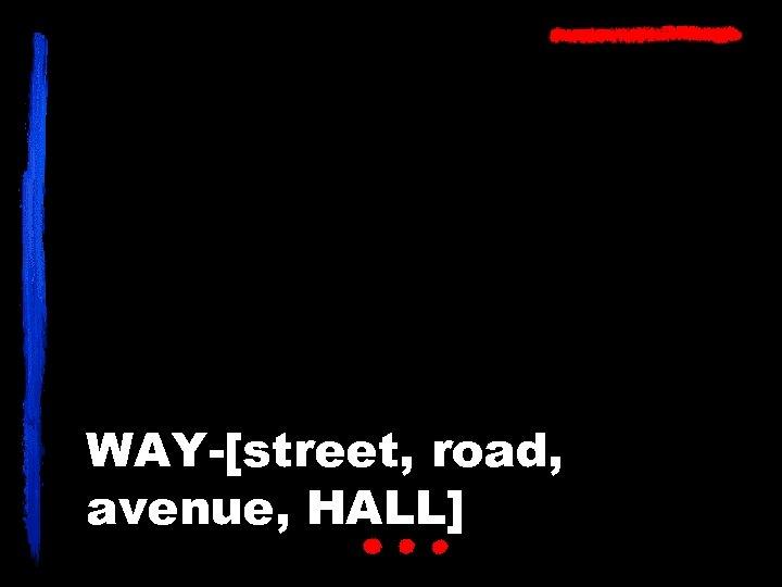 WAY-[street, road, avenue, HALL]