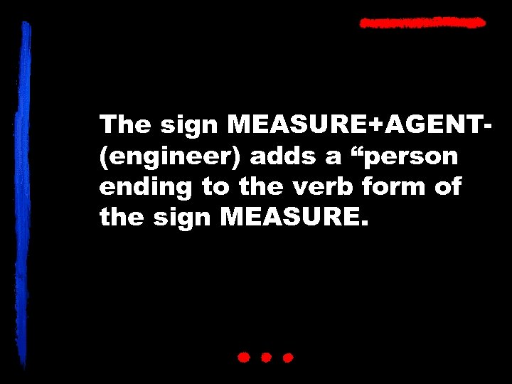 """The sign MEASURE+AGENT(engineer) adds a """"person ending to the verb form of the sign"""