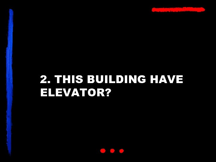 2. THIS BUILDING HAVE ELEVATOR?