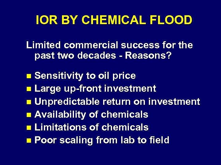 IOR BY CHEMICAL FLOOD Limited commercial success for the past two decades - Reasons?