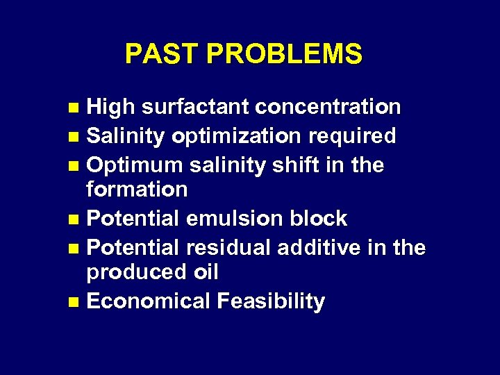 PAST PROBLEMS High surfactant concentration n Salinity optimization required n Optimum salinity shift in