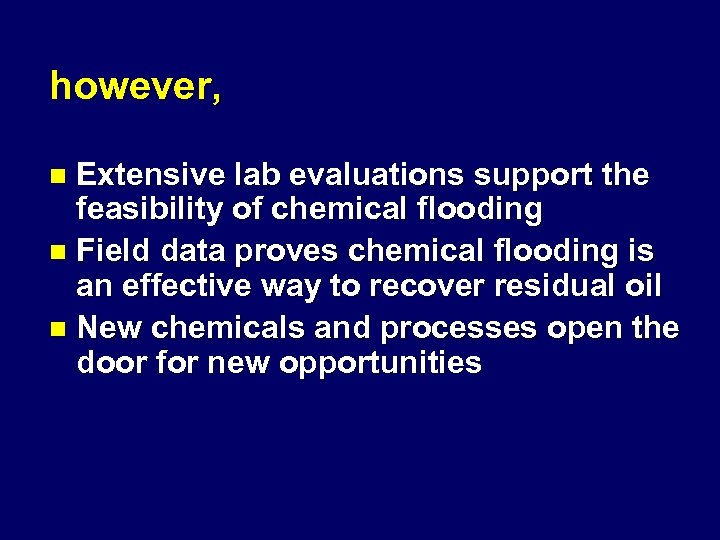 however, Extensive lab evaluations support the feasibility of chemical flooding n Field data proves