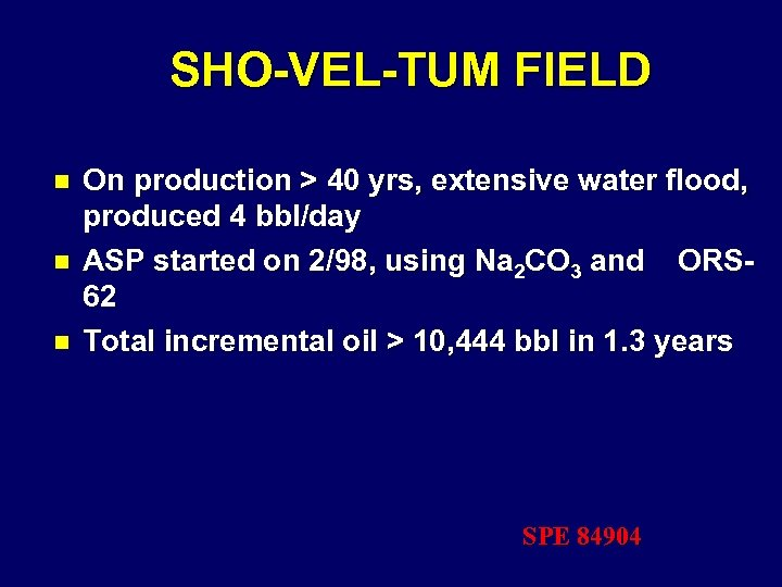 SHO-VEL-TUM FIELD n n n On production > 40 yrs, extensive water flood, produced