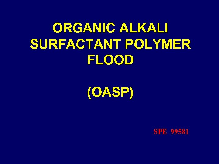 ORGANIC ALKALI SURFACTANT POLYMER FLOOD (OASP) SPE 99581
