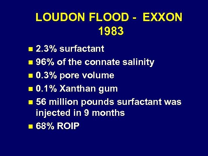 LOUDON FLOOD - EXXON 1983 2. 3% surfactant n 96% of the connate salinity