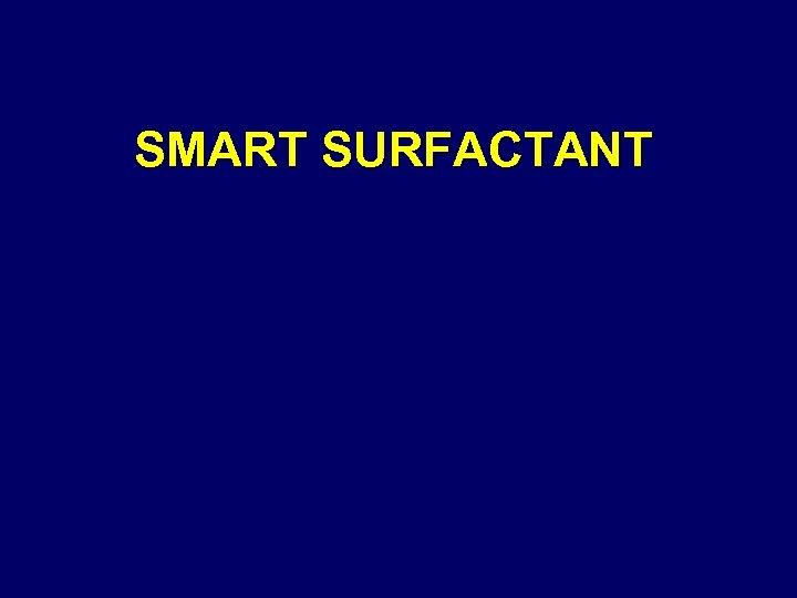 SMART SURFACTANT