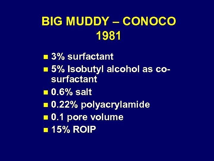 BIG MUDDY – CONOCO 1981 3% surfactant n 5% Isobutyl alcohol as cosurfactant n