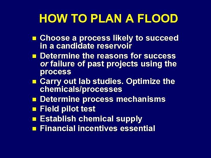 HOW TO PLAN A FLOOD n n n n Choose a process likely to