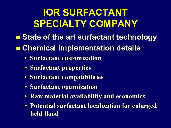 IOR SURFACTANT SPECIALTY COMPANY State of the art surfactant technology n Chemical implementation details