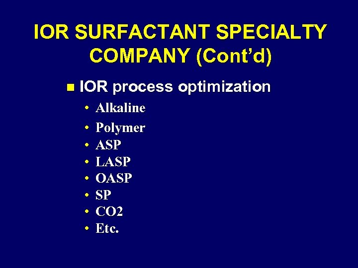 IOR SURFACTANT SPECIALTY COMPANY (Cont'd) n IOR process optimization • • Alkaline Polymer ASP