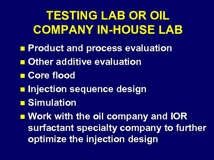 TESTING LAB OR OIL COMPANY IN-HOUSE LAB Product and process evaluation n Other additive