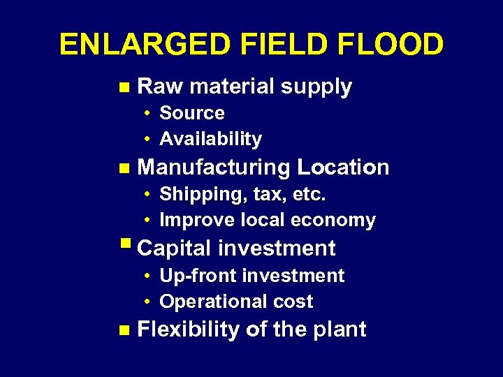 ENLARGED FIELD FLOOD n Raw material supply • Source • Availability n Manufacturing Location