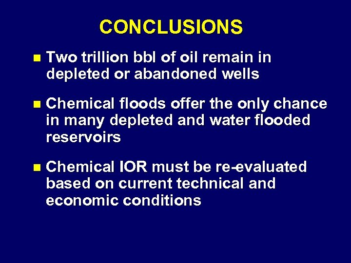 CONCLUSIONS n Two trillion bbl of oil remain in depleted or abandoned wells n