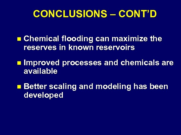 CONCLUSIONS – CONT'D n Chemical flooding can maximize the reserves in known reservoirs n