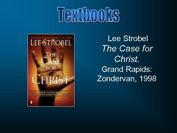 Lee Strobel The Case for Christ. Grand Rapids: Zondervan, 1998
