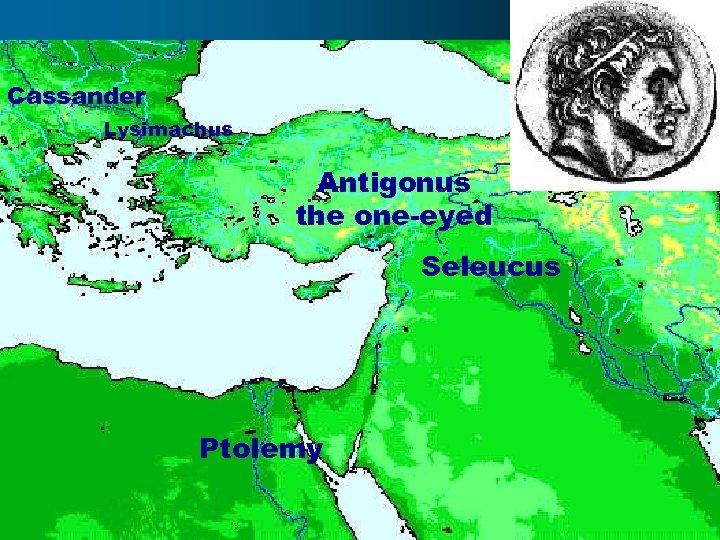 Cassander Lysimachus Antigonus the one-eyed Seleucus Ptolemy