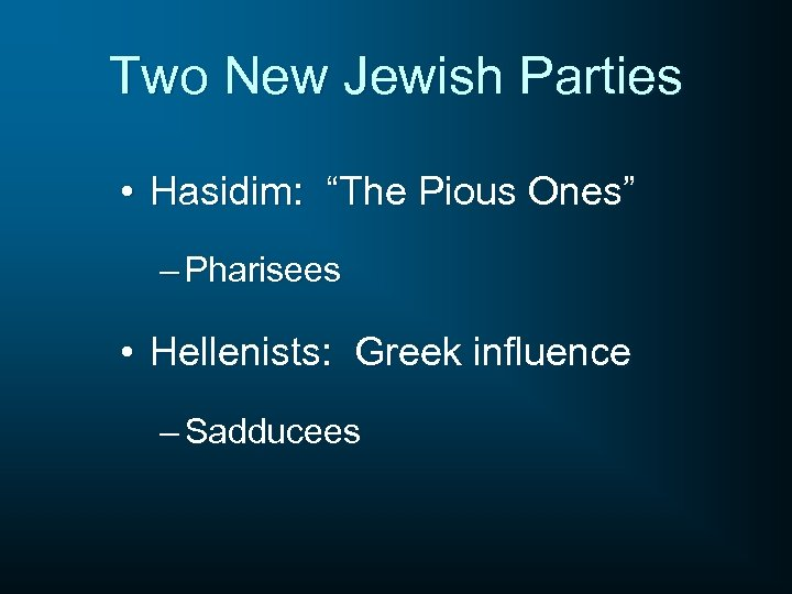 """Two New Jewish Parties • Hasidim: """"The Pious Ones"""" – Pharisees • Hellenists: Greek"""
