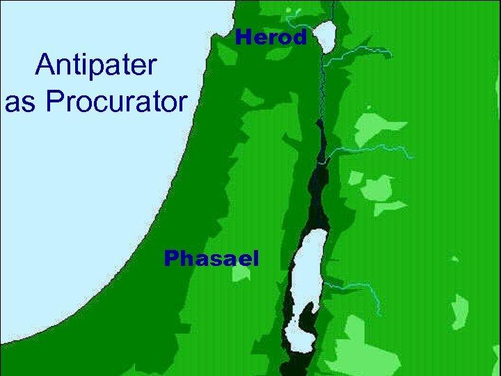Antipater as Procurator Herod Phasael