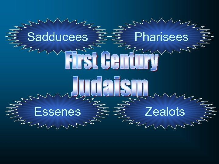 Sadducees Pharisees Essenes Zealots