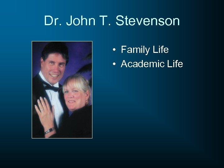 Dr. John T. Stevenson • Family Life • Academic Life