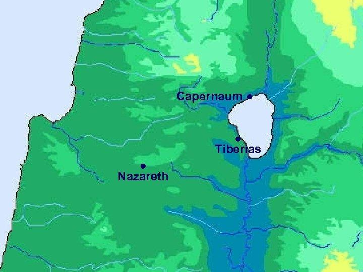 Capernaum ● ● Tiberias ● Nazareth