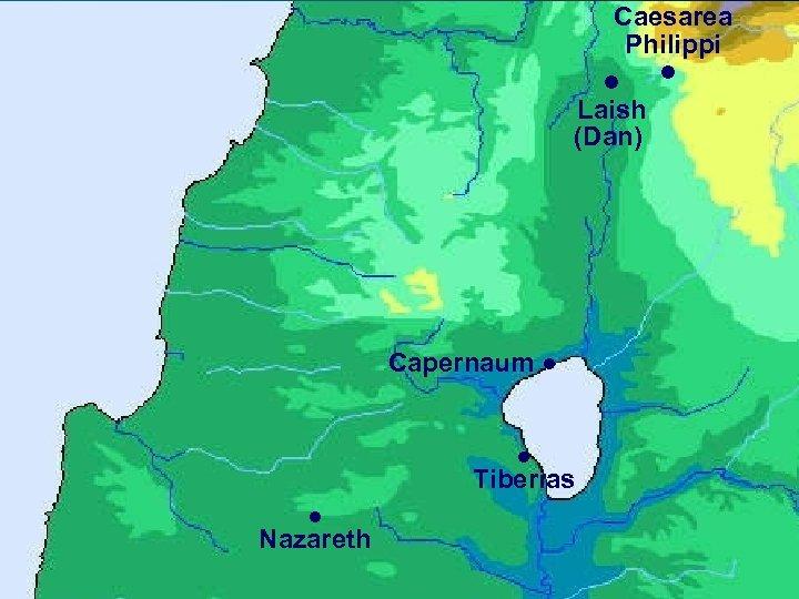 Caesarea Philippi ● Laish (Dan) Capernaum ● ● Tiberias ● Nazareth ●