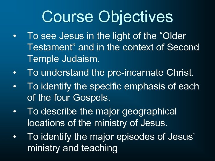 """Course Objectives • • • To see Jesus in the light of the """"Older"""