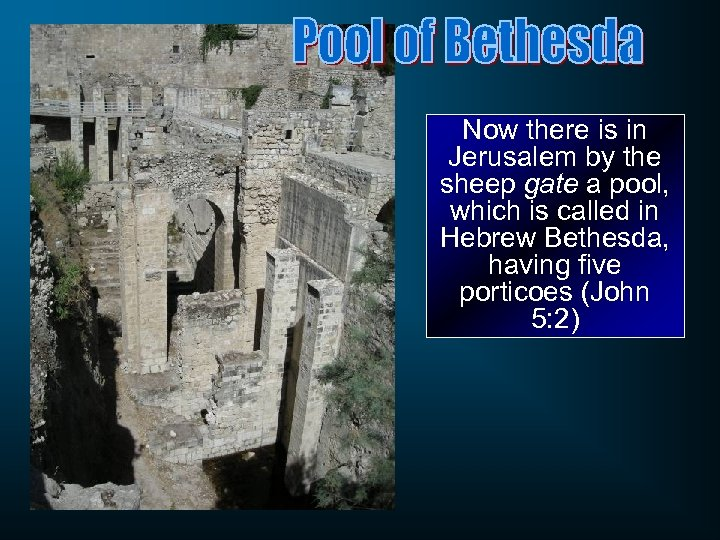 Now there is in Jerusalem by the sheep gate a pool, which is called