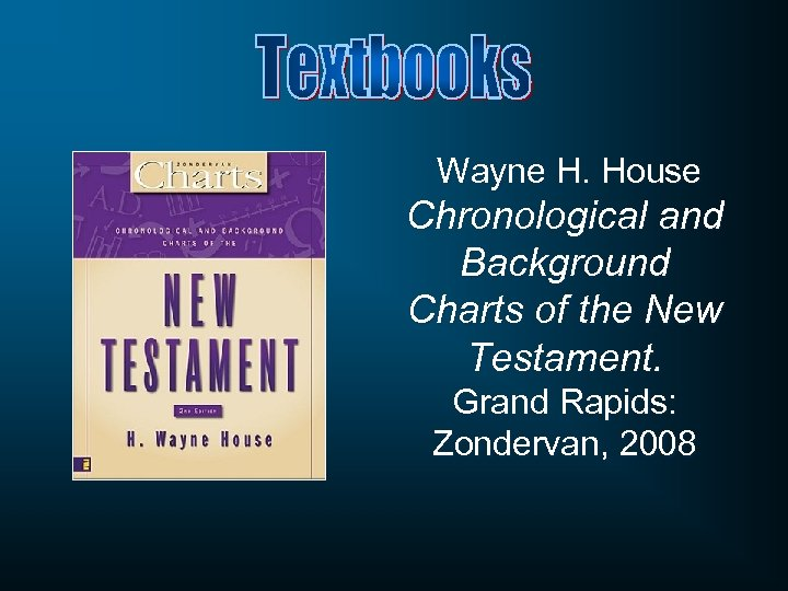 Wayne H. House Chronological and Background Charts of the New Testament. Grand Rapids: Zondervan,