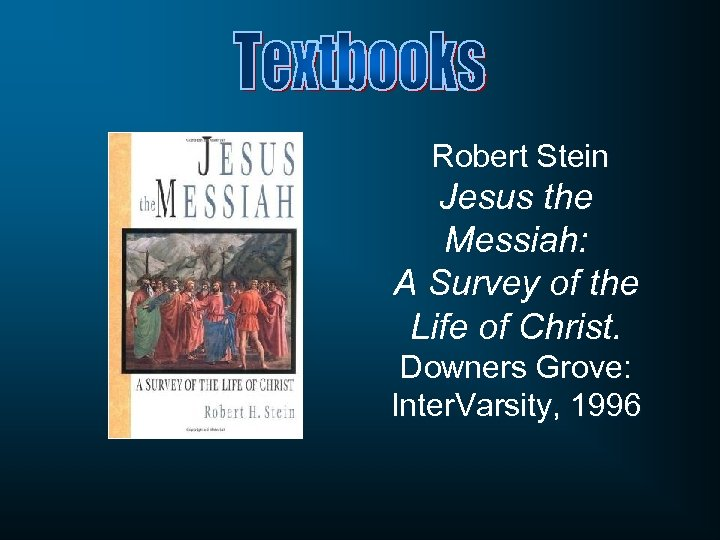 Robert Stein Jesus the Messiah: A Survey of the Life of Christ. Downers Grove: