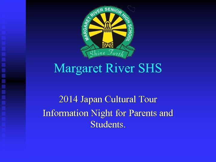 Margaret River SHS 2014 Japan Cultural Tour Information Night for Parents and Students.