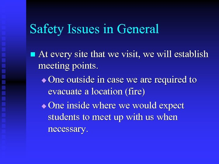 Safety Issues in General n At every site that we visit, we will establish
