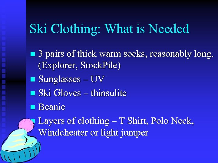 Ski Clothing: What is Needed 3 pairs of thick warm socks, reasonably long. (Explorer,
