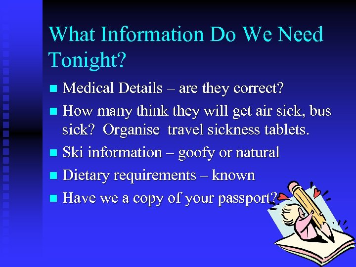 What Information Do We Need Tonight? Medical Details – are they correct? n How