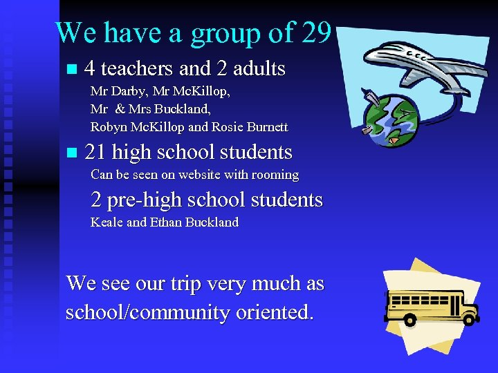 We have a group of 29 n 4 teachers and 2 adults Mr Darby,