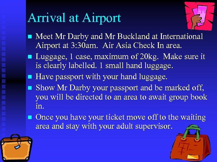Arrival at Airport n n n Meet Mr Darby and Mr Buckland at International