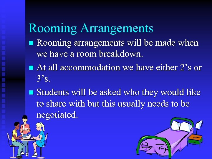 Rooming Arrangements Rooming arrangements will be made when we have a room breakdown. n