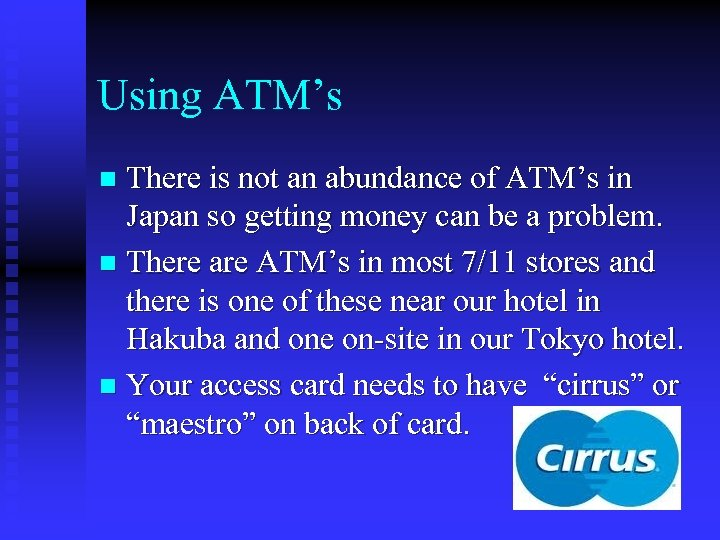 Using ATM's There is not an abundance of ATM's in Japan so getting money